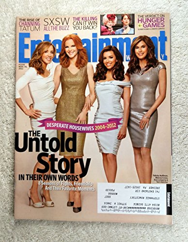 Felicity Huffman, Marcia Cross, Eva Longoria & Terry Hatcher - Desperate Housewives 2004-2012 - The Untold Story in their own Words - Entertainment Weekly - #1200 - March 30, 2012