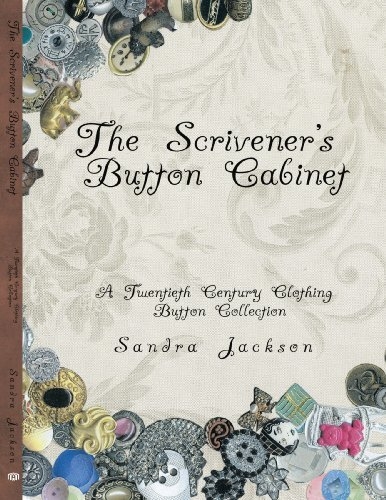 The Scrivener's Button Cabinet: A Twentieth Century Clothing Button Collection by Sandra Jackson (2009-07-03) PDF