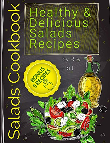 Salads Cookbook: 25 Healthy and Delicious Salads Recipes FullCollor by Roy Holt