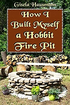 How I Built Myself a Hobbit Fire Pit by [Hausmann, Gisela]