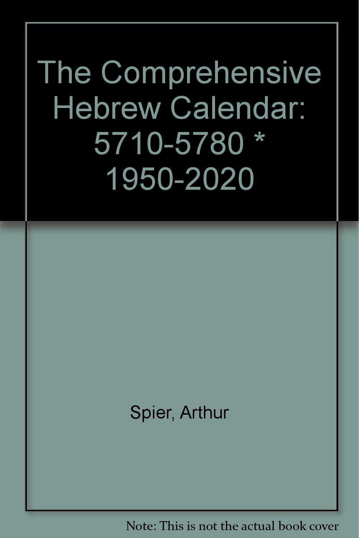 The Comprehensive Hebrew Calendar: 5710-5780 * 1950-2020