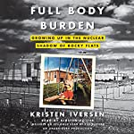 Full Body Burden: Growing Up in the Nuclear Shadow of Rocky Flats | Kristen Iversen