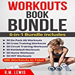 Workouts Ultimate Book Bundle: 6 Manuscripts in 1 - 300 Workouts in Total | R.M. Lewis