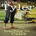Searching for Caleb Audiobook by Anne Tyler Narrated by Angele Masters