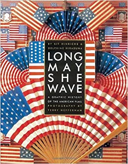 ad5b17f8d6f Long May She Wave  A Graphic History of the American Flag  Kit Hinrichs