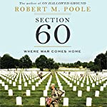 Section 60: Arlington National Cemetery: Where War Comes Home | Robert M. Poole
