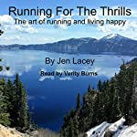 Running for the Thrills: The Art of Running and Living Happy | Jen Lacey