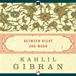 Between Night and Morn | Kahlil Gibran