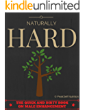 Naturally HARD: The Quick and Dirty Book on Male Enhancement (English Edition)