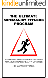 The Ultimate Minimalist Fitness Program: 3 Low-Cost, High-Reward Strategies For a Sustainable Healthy Lifestyle