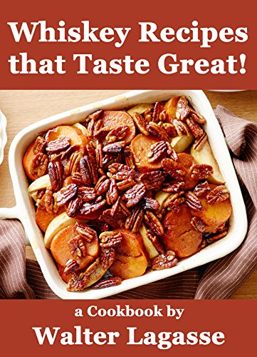 Whiskey Recipes that Taste Great!: a Cookbook by Walter Lagasse (Walter Lagasse Cookbook Series)