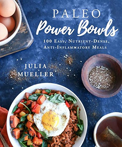 Paleo Power Bowls: 100 Easy, Nutrient-Dense, Anti-Inflammatory Meals by Julia Mueller