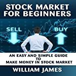 Stock Market Investing for Beginners: An Easy and Simple Guide to Make Money in Stock Market | William James