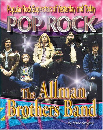 The Allman Brothers Band (Pop Rock: Popular Rock Superstars of Yesterday and Today Series)