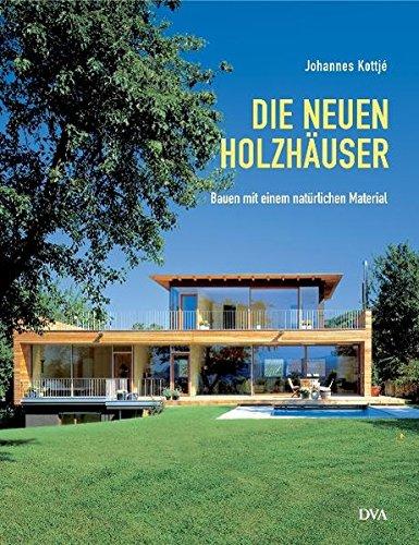 Die neuen Holzhäuser: Bauen mit einem natürlichen Material