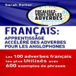 Français: Apprentissage Rapide des Adverbes pour Anglophones [French: Fast Learning of Adverbs for English Speakers]: Les 100 Adverbes Français les Plus Utilisés avec 600 Exemples de Phrases | Sarah Retter