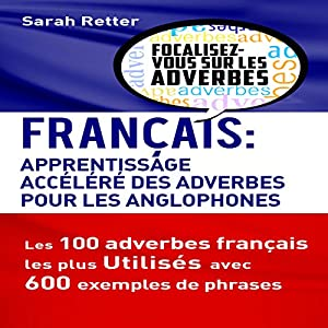 Français: Apprentissage Rapide des Adverbes pour Anglophones [French: Fast Learning of Adverbs for English Speakers] Hörbuch