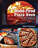 Wood-Fired Pizza Oven: Make Your Own Pizza Oven, Create the Perfect Pizza