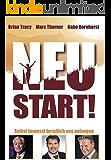 NEUSTART: Selbst Bewusst Beruflich Neu Anfangen - Anleitung, Inspiration und Übungen für den nächsten Lebens-Erfolgs-Abschnitt (German Edition)