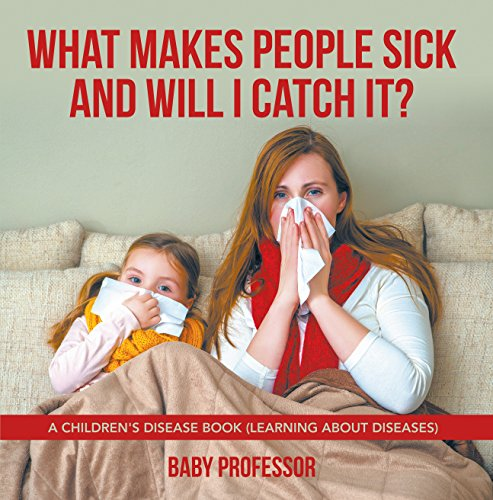 What Makes People Sick and Will I Catch It?   A Children's Disease Book (Learning about Diseases)