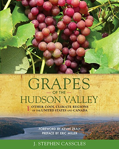 Grapes of the Hudson Valley And Other Cool Climate Regions of the United States and Canada Hudson Valley Wine