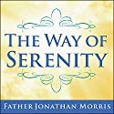 The Way of Serenity: Finding Peace and Happiness in the Serenity Prayer Audiobook by Father Jonathan Morris Narrated by Patrick Lawlor