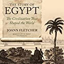 The Story of Egypt: The Civilization That Shaped the World Audiobook by Joann Fletcher Narrated by Kate Reading