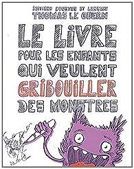 Le livre pour les enfants qui veulent gribouiller des monstres par  Thomas Le Guern