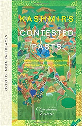 Kashmir's Contested Pasts: Narratives, Sacred Geographies, and the Historical Imagination (Oxford India Paperbacks)