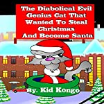 The Diabolical Evil Genius Cat That Wanted to Steal Christmas and Become Santa | Kid Kongo