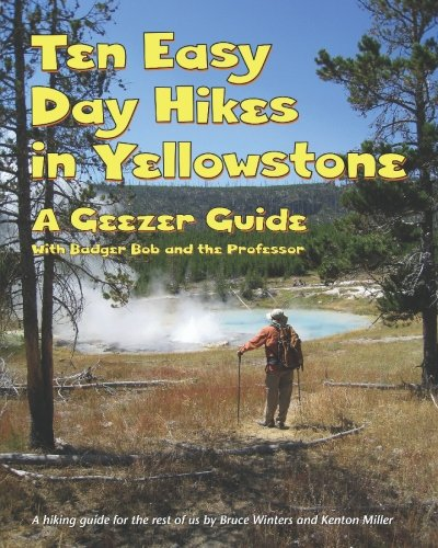 Ten Easy Day Hikes in Yellowstone: A Geezer Guide with Badger Bob and the Professor