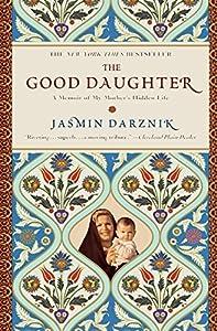 The Good Daughter: A Memoir of My Mother's Hidden Life by Jasmin Darznik (2011-11-05)