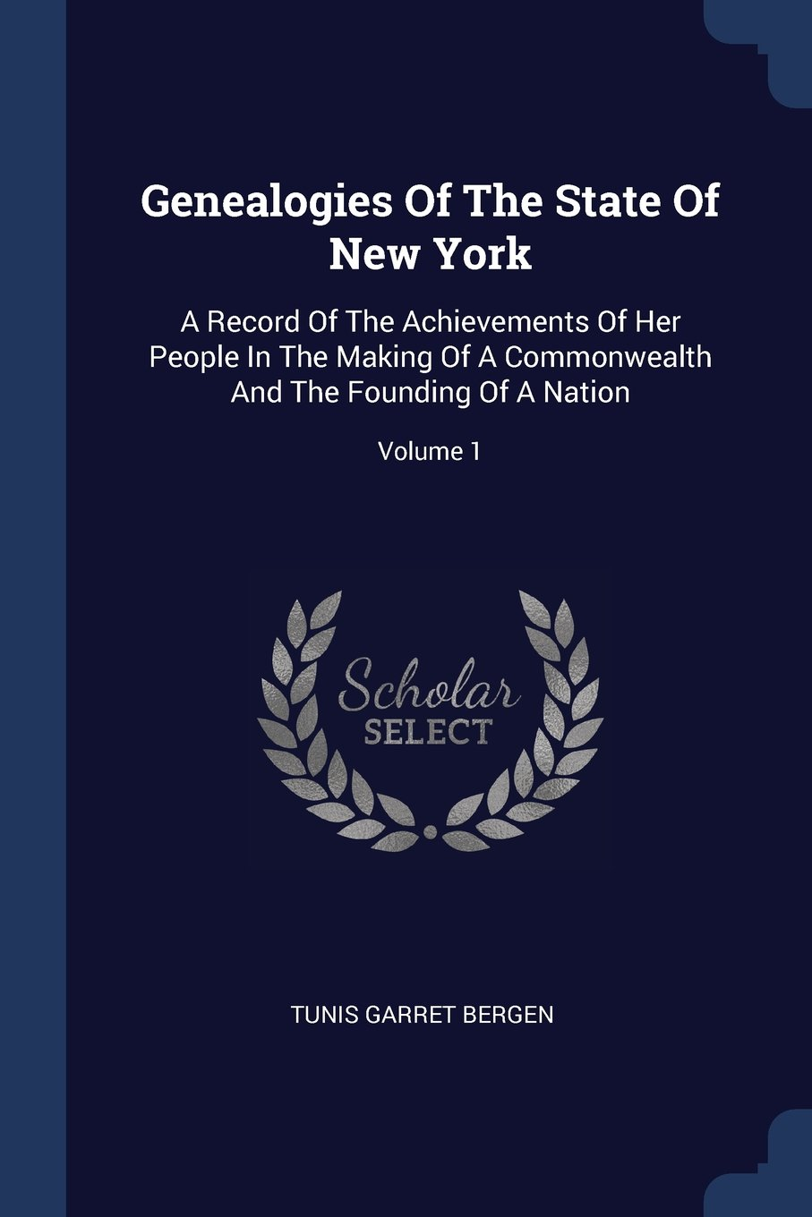 Genealogies Of The State Of New York: A Record Of The Achievements Of Her People In The Making Of A Commonwealth And The Founding Of A Nation; Volume 1 pdf epub