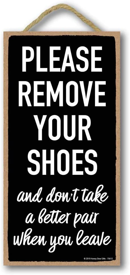 Honey Dew Gifts Front Door Sign, Please Remove Your Shoes and Don't Take a Better Pair 5 inch by 10 inch Hanging Wall Art, Decorative Wood Sign, Funny Home Decor