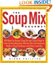 The Soup Mix Gourmet: 375 Short-Cut Recipes Using Dry and Canned Soups to Cook Up Everything from Delicious Dips and Sumpt (Non)