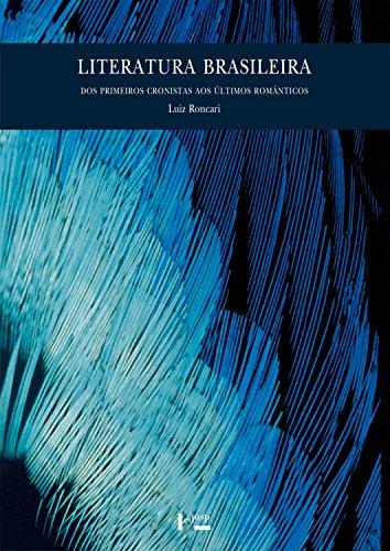 Literatura Brasileira. Dos Primeiros Cronistas aos Últimos Românticos
