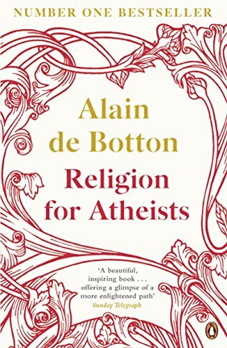 Religion for Atheists: A non-believer's guide to the uses of religion by de Botton, Alain on 07/02/2013 unknown edition