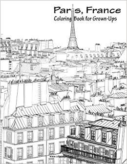 amazoncom paris france coloring book for grown ups 1 volume 1 9781530942855 nick snels books - Coloring Book For Grown Ups