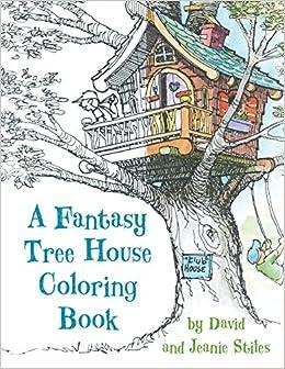 A Fantasy Tree House Coloring Book: David Stiles, Jean Stiles ...