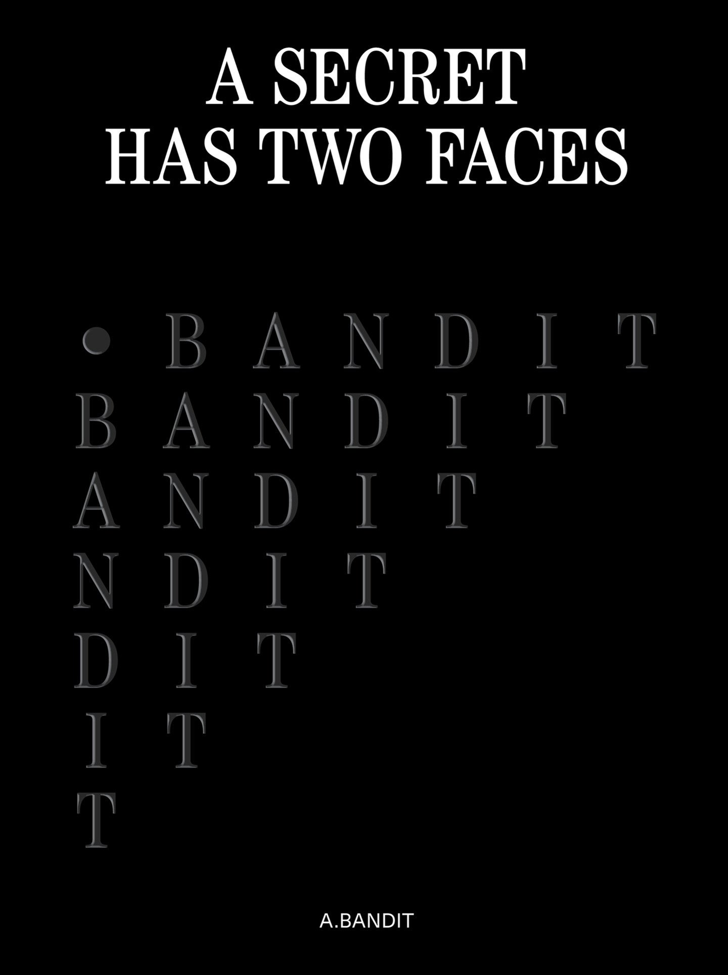 A.Bandit: A Secret Has Two Faces