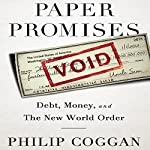 Paper Promises: Debt, Money, and the New World Order | Philip Coggan