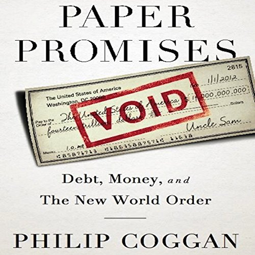 Paper Promises: Debt, Money, and the New World Order by Audible Studios