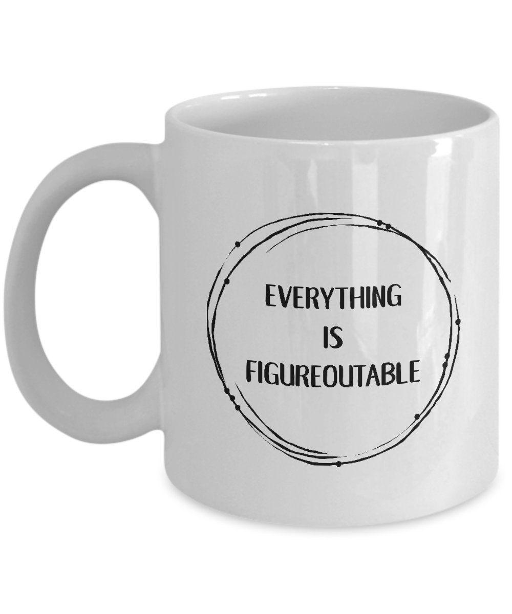 Everything is Figureoutable - Motivational Coffee Mug Cup - Entrepreneur Gifts - Motivational Mugs for Women, Men, Students