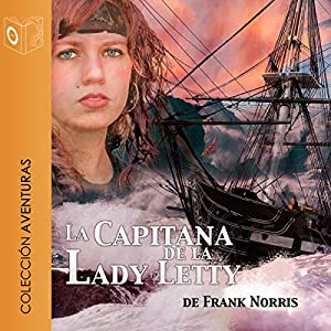 La capitana de la Lady Letty (Dramatizada) [Moran of the 'Lady Letty' (Dramatized)] Audiobook