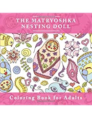 The Matryoshka Nesting Doll Coloring Book for Adults: The Adult Coloring Book For Relaxation and Meditation with Adorable Russian Dolls