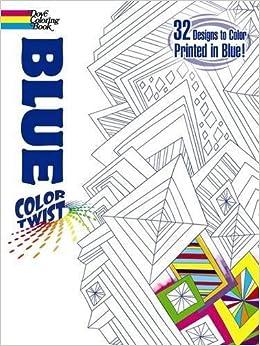 COLORTWIST -- Blue Coloring Book (Dover Coloring Books): Jessica ...