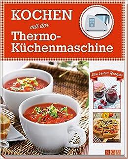 Kochen Mit Der Thermo Kuchenmaschine 9783625174356 Amazon Com Books