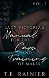 Lady Victoria's: Manual for the Care and Training of Males - Vol.1