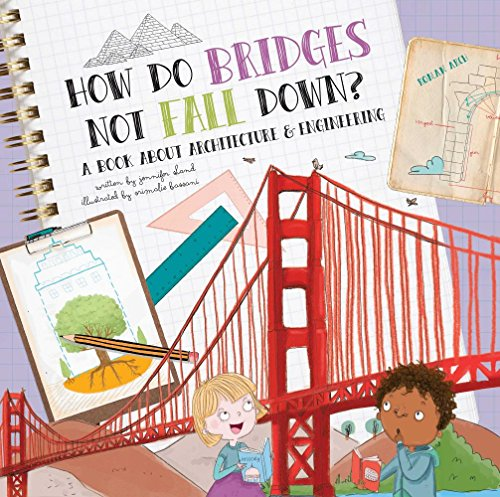 How Do Bridges Not Fall Down?: A Book About Architecture & Engineering