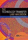 The Technology Transfer Law Handbook, Rodriguez, Elizabeth and Solberg, Sean, 1627227296
